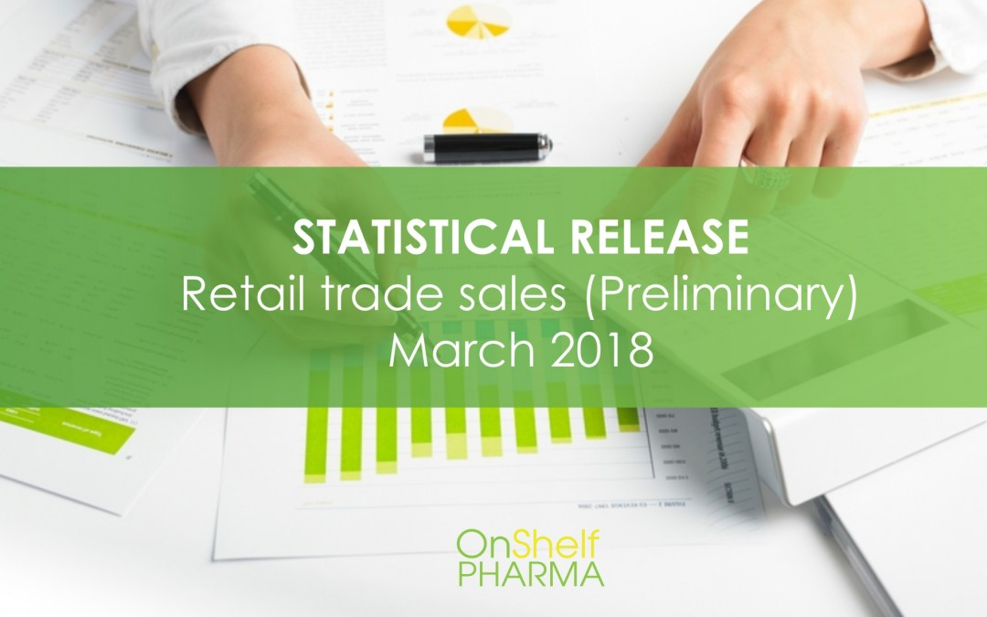 STATISTICAL RELEASE – Retail trade sales (Preliminary) March 2018