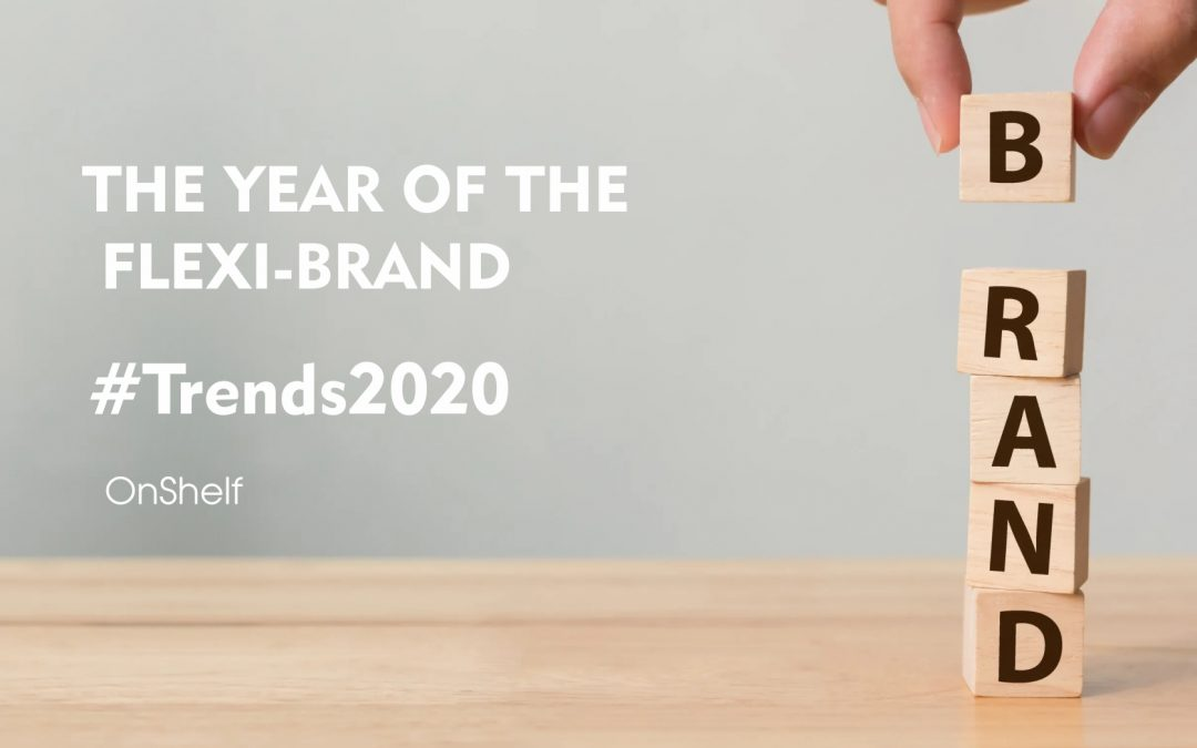 The Year of the Flexi-Brand #Trends2020